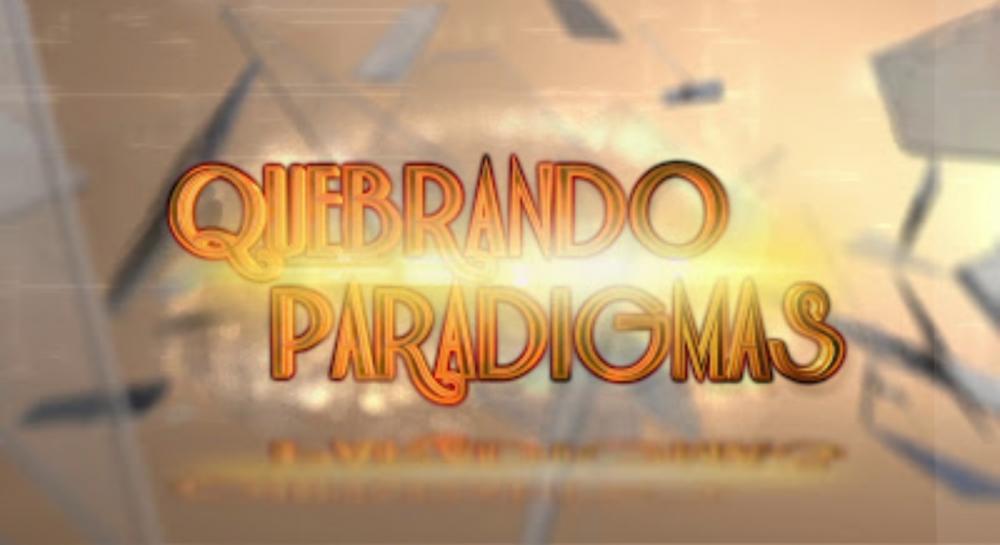 Quebrando Paradigmas estreia no nosso canal