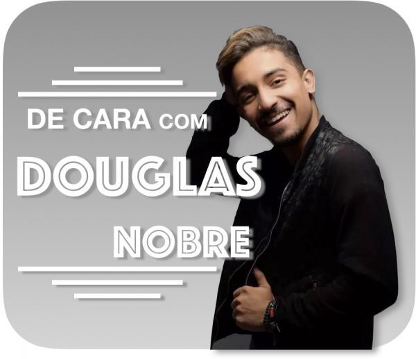 De Cara com Douglas Nobre